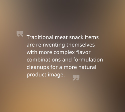 Traditional meat snack items are reinventing themselves with more complex flavor combinations and formulation cleanups for a more natural product image.