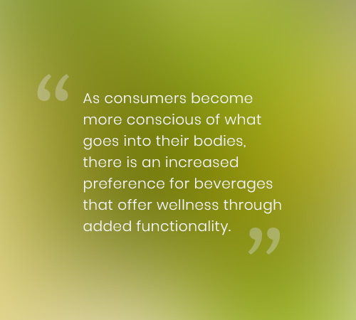 As consumers become more conscious of what goes into their bodies, there is an increased preference for beverages that offer wellness through added functionality.