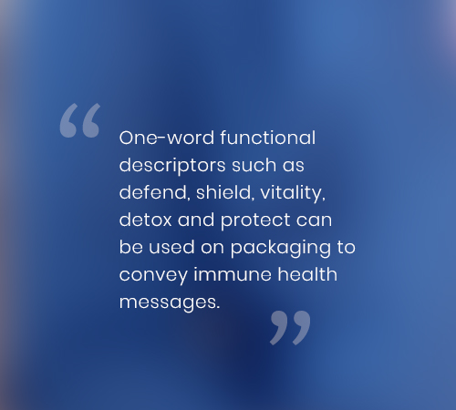 One-word functional descriptors such as defend, shield, vitality, detox and protect can be used on packaging to convey immune health messages.